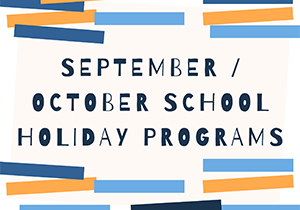 SEPT-OCT-SCHOOL-HOLIDAY-PROGRAMS.png